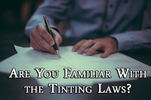 Are You Familiar With the Tinting Laws