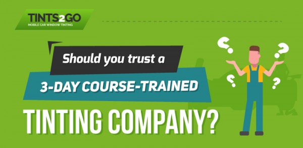 Should you trust a 3-day course-trained tinting company-01