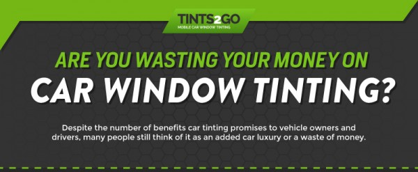 Are you Wasting your Money on Car Window Tinting-01